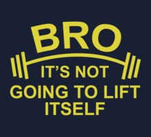 Bro, It's Not Going To Lift Itself by BrightDesign