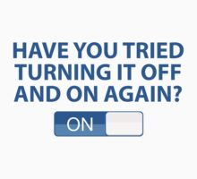 Have You Tried Turning It Off And On Again? by BrightDesign