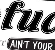 """""""Ain't Your Turn to Give a Fuck"""" - The Wire (Light) Sticker"""