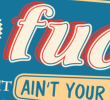 """Ain't Your Turn to Give a Fuck"" - The Wire (Colorful Dark) Sticker"