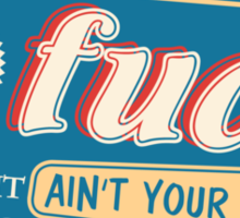 """Ain't Your Turn to Give a Fuck"" - The Wire (Colorful Light) Sticker"