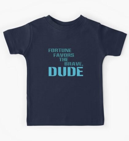 Fortune Favors the Brave, Dude. (Color Text) Kids Tee