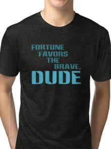 Fortune Favors the Brave, Dude. (Color Text) Tri-blend T-Shirt