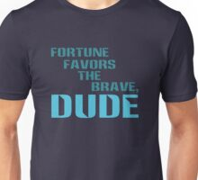 Fortune Favors the Brave, Dude. (Color Text) Unisex T-Shirt