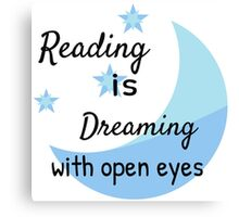 Reading is Dreaming with open eyes Canvas Print