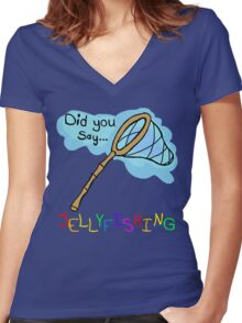Did You Say Jellyfishing? Women's Fitted V-Neck T-Shirt