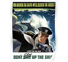 Don't Slow Up The Ship -- WW2 Poster