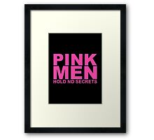 Pink men hold no secrets Framed Print