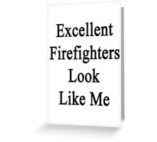Excellent Firefighters Look Like Me Greeting Card