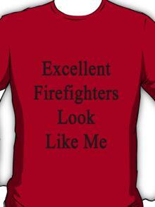 Excellent Firefighters Look Like Me T-Shirt