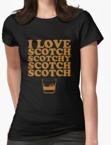I Love Scotch. Scotchy Scotch Scotch Scotch. Womens Fitted T-Shirt