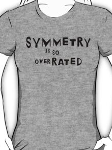 SYMMETRY IS SO OVER-RATED! T-Shirt