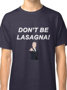 Don't Be Lasagna! {FULL} Classic T-Shirt