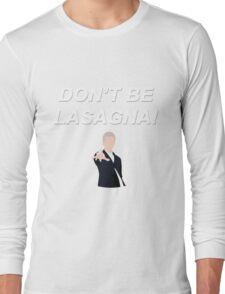 Don't Be Lasagna! {FULL} Long Sleeve T-Shirt