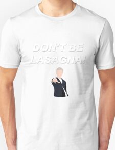 Don't Be Lasagna! {FULL} Unisex T-Shirt