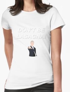 Don't Be Lasagna! {FULL} Womens Fitted T-Shirt