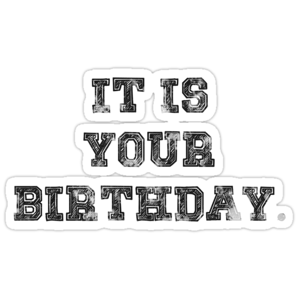 IT IS YOUR BIRTHDAY. by Harry James Grout