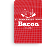 It's Always the Right Time for Bacon! Canvas Print