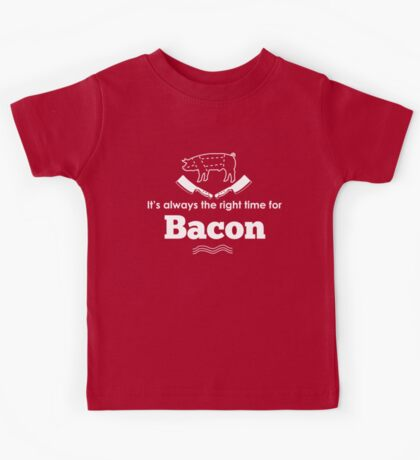 It's Always the Right Time for Bacon! Kids Tee