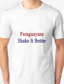 Paraguayans Shake It Better  Unisex T-Shirt