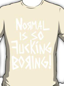 Normal Is So Fu!&inG BORING  T-Shirt
