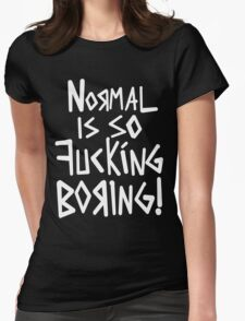 Normal Is So Fu!&inG BORING  Womens Fitted T-Shirt