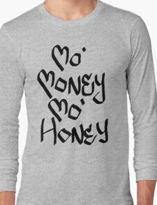 MO' MONEY MO' HONEY Long Sleeve T-Shirt