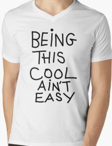 BEING THIS COOL AIN'T EASY Mens V-Neck T-Shirt