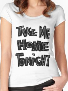 TAKE ME HOME TONIGHT Women's Fitted Scoop T-Shirt