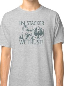 IN STACKER WE TRUST! Classic T-Shirt