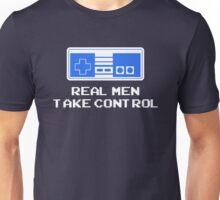 Real Men Take Control Unisex T-Shirt