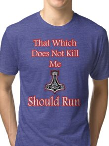 That which does not kill me should run Viking Tri-blend T-Shirt