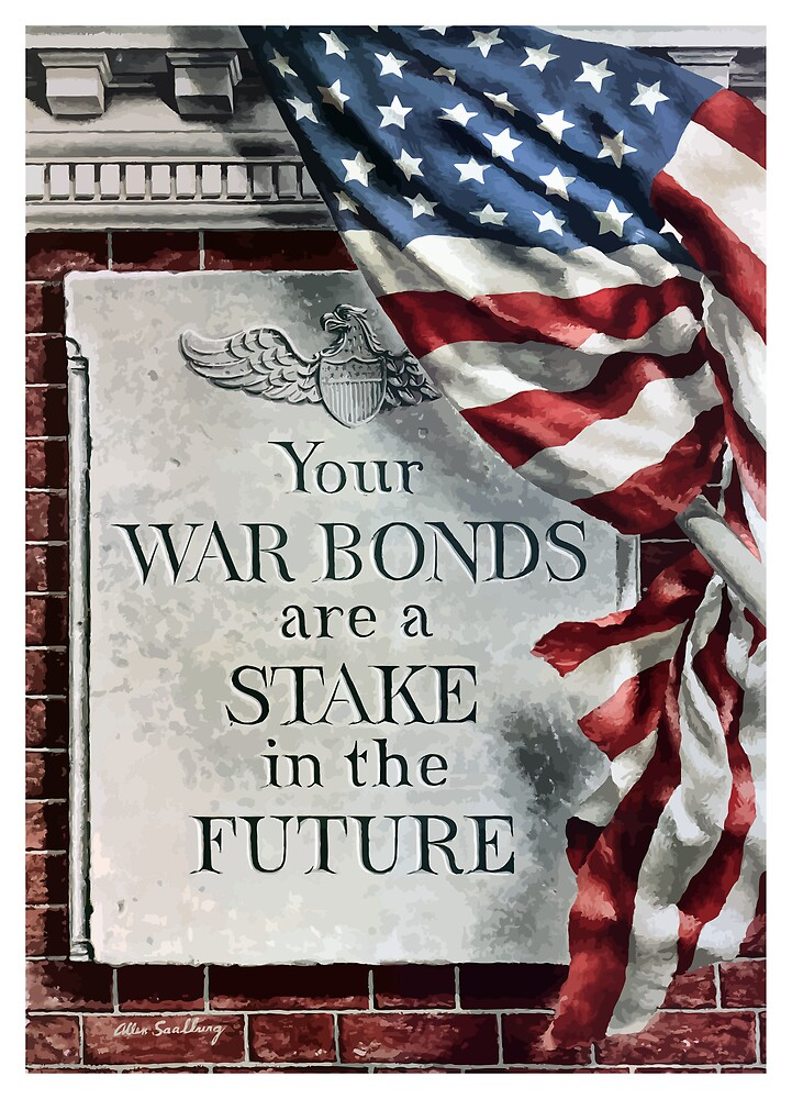 Your War Bonds Are A Stake In The Future by warishellstore