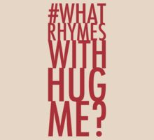 #whatrhymeswithhugme? T-Shirt