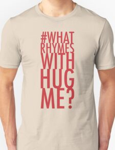 #whatrhymeswithhugme? Unisex T-Shirt
