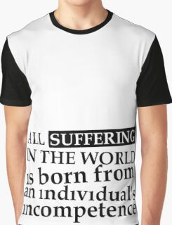 All suffering in the world Graphic T-Shirt