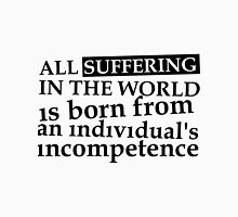All suffering in the world Unisex T-Shirt