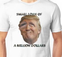 "Doland Tromp ""Small Loan of a Million Dollars"" Unisex T-Shirt"