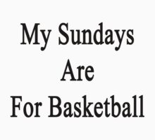 My Sundays Are For Basketball  by supernova23