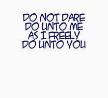 do not dare do unto me as I freely do unto you T-Shirt