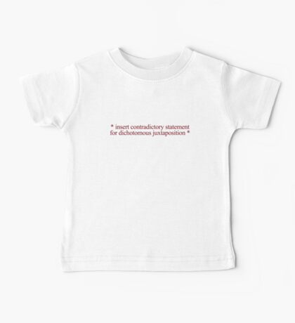* insert contradictory statement for dichotomous juxtaposition * Baby Tee
