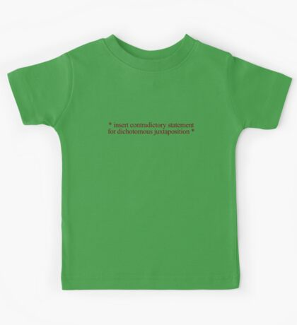 * insert contradictory statement for dichotomous juxtaposition * Kids Tee