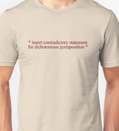 * insert contradictory statement for dichotomous juxtaposition * Unisex T-Shirt