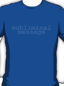 subliminal message T-Shirt