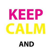 Keep Calm and Design by ChristinaCan