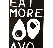 Eat More Avo by ChristinaCan