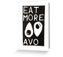 Eat More Avo Greeting Card