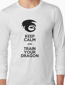 Keep calm and train your dragon Long Sleeve T-Shirt
