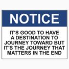 Notice: It's good to have a destination to journey toward but it's the journey that matters in the end. by Rob Price