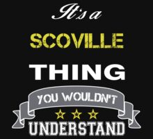 SCOVILLE It's thing you wouldn't understand !! - T Shirt, Hoodie, Hoodies, Year, Birthday by novalac3